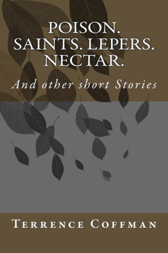 Poison. Saints. Lepers. Nectar.